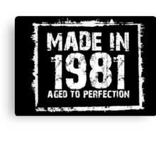 Made In 1981 Aged To Perfection - Funny Tshirts Canvas Print