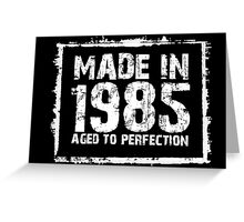 Made In 1985 Aged To Perfection - Funny Tshirts Greeting Card