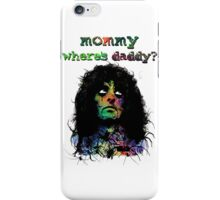 MOMMY . . . WHERE'S DADDY? iPhone Case/Skin