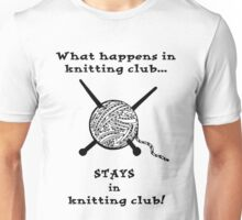 What happens in knitting club...STAYS in knitting club! Unisex T-Shirt