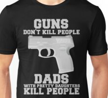 Guns Don't Kill People. Dads Do. Unisex T-Shirt