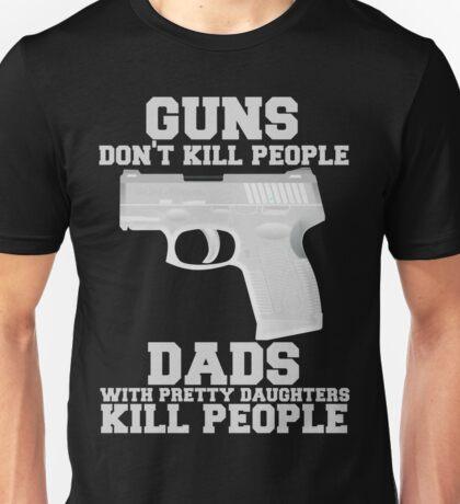 Guns Don't Kill People. Dads Do. Unisex T-Shirt
