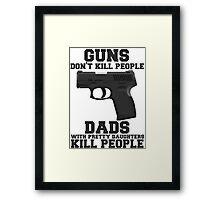 Guns Don't Kill People. Dads Do. Framed Print