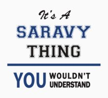 It's a SARAVY thing, you wouldn't understand !! T-Shirt