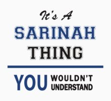 It's a SARINAH thing, you wouldn't understand !! T-Shirt