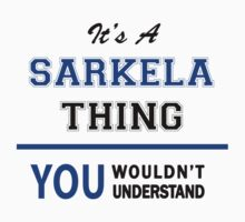 It's a SARKELA thing, you wouldn't understand !! T-Shirt