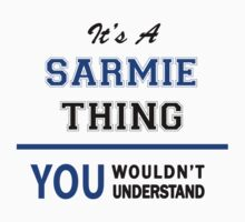 It's a SARMIE thing, you wouldn't understand !! T-Shirt