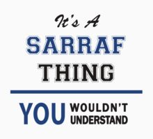 It's a SARRAF thing, you wouldn't understand !! T-Shirt