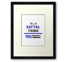 It's a SATYAL thing, you wouldn't understand !! Framed Print