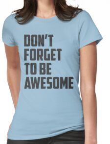 DON'T FORGET TO BE AWESOME Womens Fitted T-Shirt