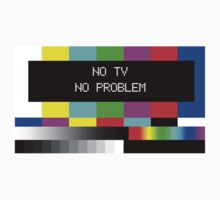NO TV  NO PROBLEM by baygonwarrior