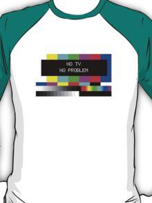 NO TV  NO PROBLEM T-Shirt