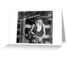 YOU CAN'T TAME A COWGIRL Greeting Card