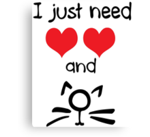 I just need love and cat Canvas Print