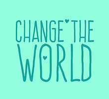 CHANGE THE WORLD by jazzydevil