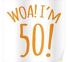 WOA! I'm 50 (Fifty fifties) Poster