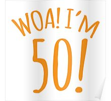 WOA! I'm 50 (Fifty fifties) Poster