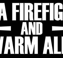 hug a firefighter and feel warm all over by teeshoppy