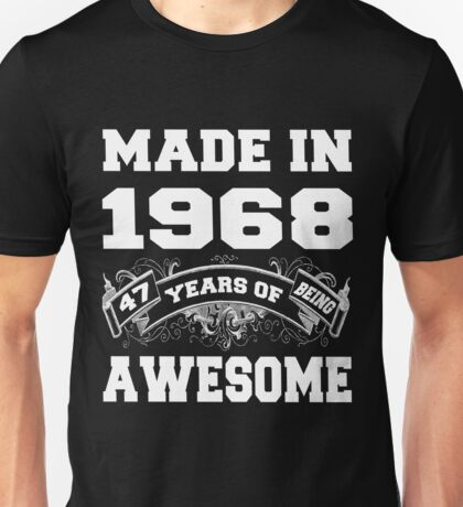 Made In 1968 47 Years Of Being Awesome  Unisex T-Shirt