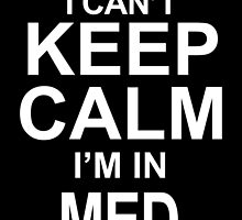 i can't keep calm i'm in med school by teeshoppy