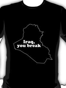 Iraq, You Break T-Shirt