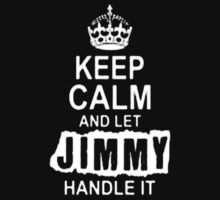 Keep calm and let Jimmy handle it-T-Shirts & Hoddies by elegantarts