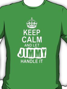 Keep calm and let Jimmy handle it-T-Shirts & Hoddies T-Shirt