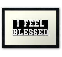 I Feel Blessed Framed Print