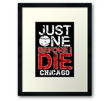 just one before i die chicago Framed Print