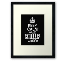 Keep Calm and Philip handle it T - Shirts & Hoddies Framed Print