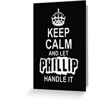 Keep Calm and Philip handle it T - Shirts & Hoddies Greeting Card