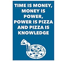 Time, Money, Power, Pizza, Knowledge Photographic Print