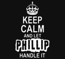 Keep Calm and Philip handle it T - Shirts & Hoddies by elegantarts