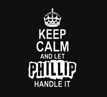 Keep Calm and Philip handle it T - Shirts & Hoddies T-Shirt