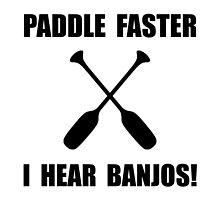 Paddle Faster Hear Banjos by AmazingMart