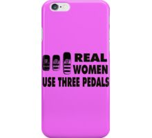 Real Women Use Three Pedals iPhone Case/Skin