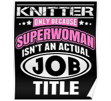 Knitters Only Because Superwoman Isn't An Actual Job Title - Funny Tshirt Poster