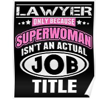 Lawyer Only Because Superwoman Isn't An Actual Job Title - Funny Tshirt Poster