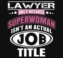 Lawyer Only Because Superwoman Isn't An Actual Job Title - Funny Tshirt by custom222