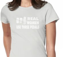 Real Women Use Three Pedals - white Womens Fitted T-Shirt