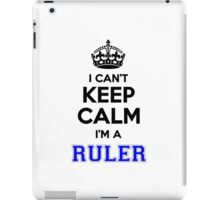 I cant keep calm Im a RULER iPad Case/Skin