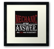 MECHANIC IS THE ANSWER WHO CARES WHAT THE QUESTION IS Framed Print