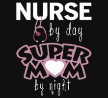 NURSE BY DAY SUPER MOM BY NIGHT T-Shirt