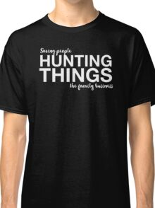 Supernatural - Saving People, Hunting Things, The Family Business - White Classic T-Shirt