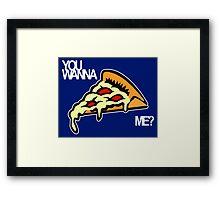 You wanna pizza me? Framed Print