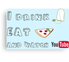 I drink tea, eat pizza and watch Youtubers - 01 Canvas Print