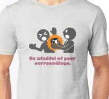 Be Mindful of Your Surroundings - a simple gaming reminder. Unisex T-Shirt