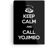 Keep Calm and Call Yojimbo Metal Print