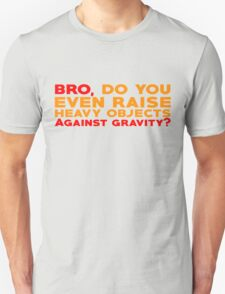Bro, do you even raise heavy objects against gravity T-Shirt
