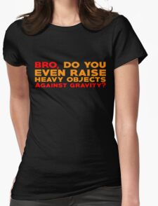Bro, do you even raise heavy objects against gravity Womens Fitted T-Shirt